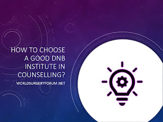 How to choose a good DNB institute in counselling?