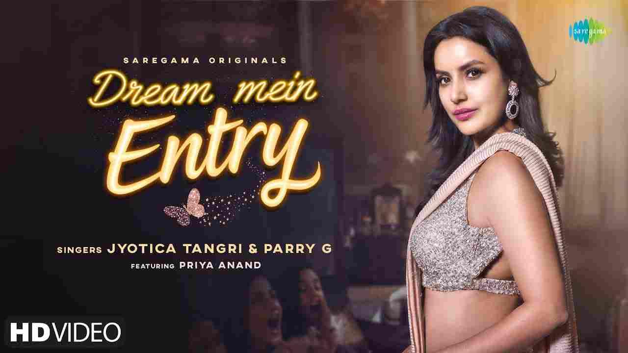 Dream mein entry lyrics Jyotica Tangri x Parry G Hindi Song