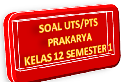Soal dan Kunci PTS/UTS Prakarya Kelas 12 Semester 1 Tahun 2021/2022