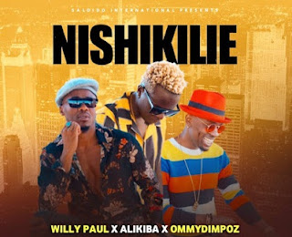 Audio   Willy Paul Ft. Alikiba & Ommy Dimpoz – Nishikilie   Mp3 Download [New Song]
