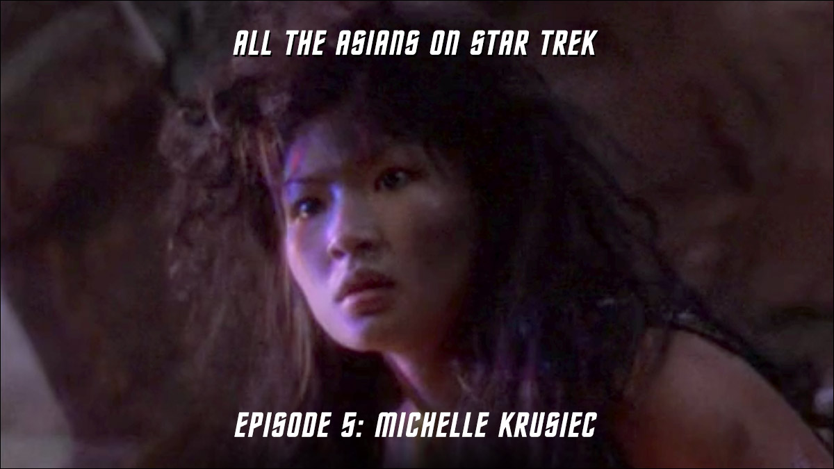 All The Asians On Star Trek – Episode 05: Michelle Krusiec