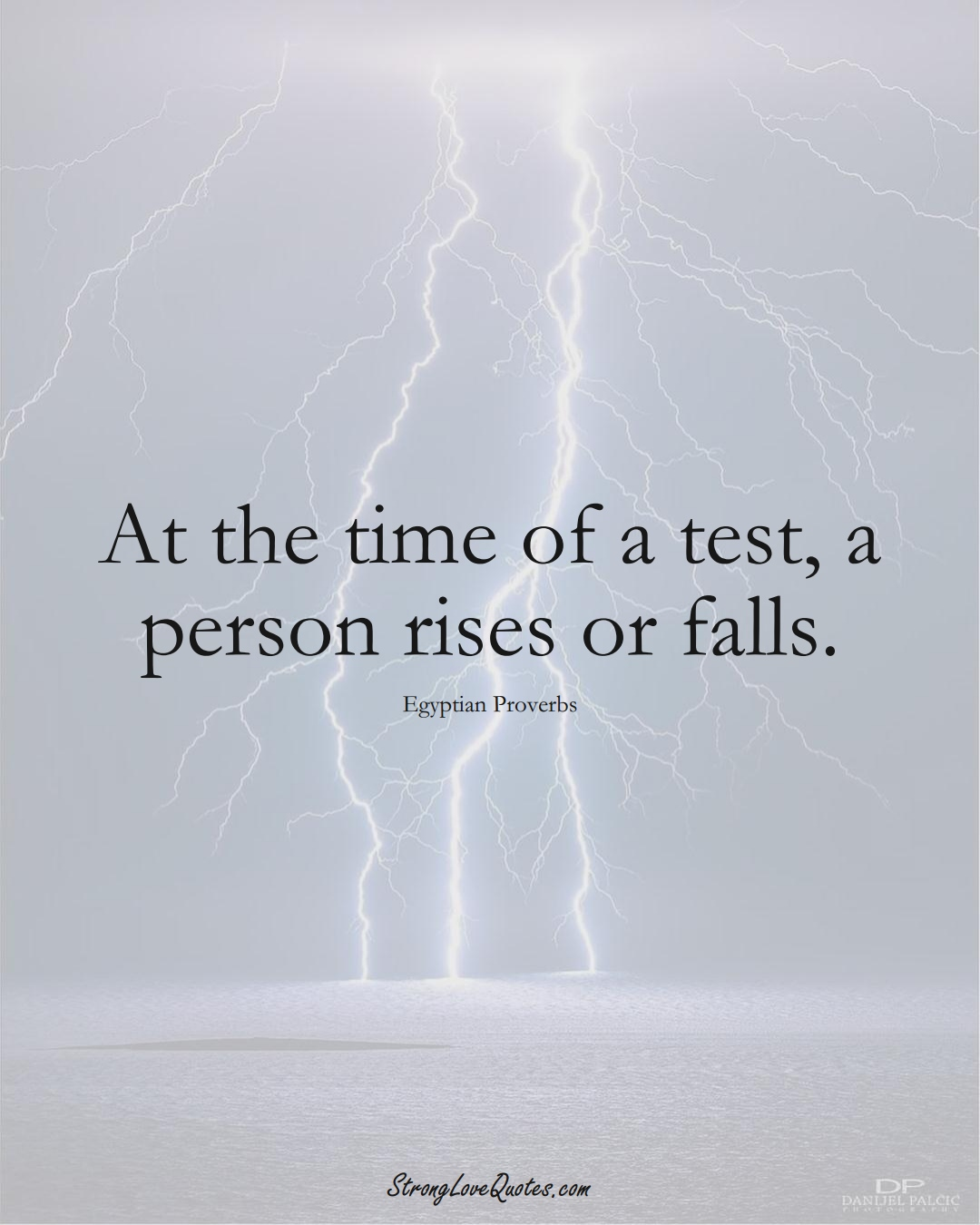 At the time of a test, a person rises or falls. (Egyptian Sayings);  #MiddleEasternSayings