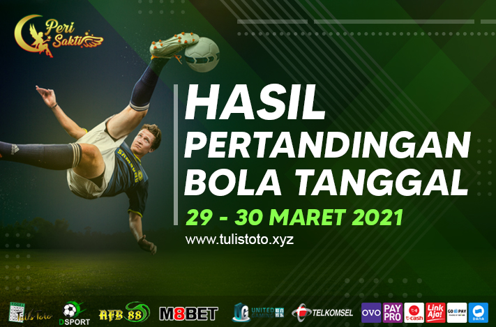 HASIL BOLA TANGGAL 29 – 30 MARET 2021