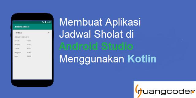 Cara Membuat Aplikasi Jadwal Sholat di Android Studio Menggunakan Kotlin