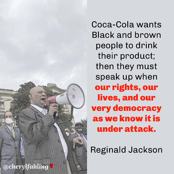 Coca-Cola wants Black and brown people to drink their product; then they must speak up when our rights, our lives, and our very democracy as we know it is under attack. — Reginald Jackson, African Methodist Episcopal Church Bishop