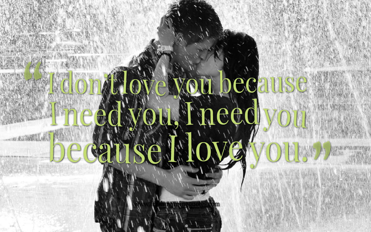 I dont love you because I need you relationship quotes