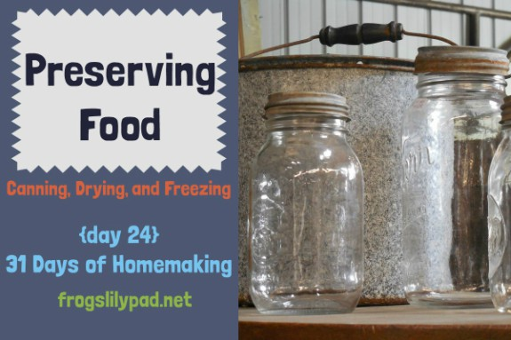 Preserving Foods doesn't have to be dependent on a garden or and orchard. You can preserve store bought items for future use. 3 ways I preserve foods. {day 24} 31 Days of Homemaking Series l frogslilypad.net