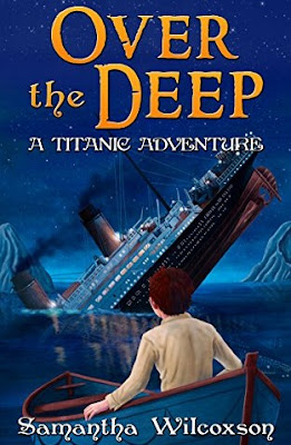 Over the Deep: A Titanic Adventure by Samantha Wilcoxson
