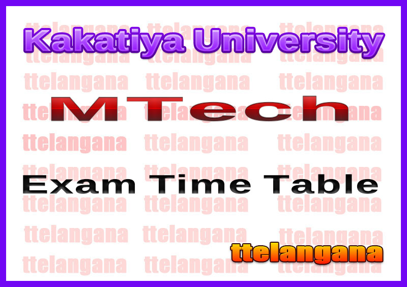 Kakatiya University MTech  Exam Time Table