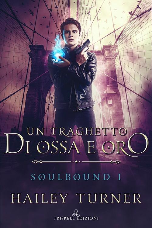 """Libri in uscita: """"Un traghetto di ossa e oro"""" (Serie Soulbound #1) di Hailey Turner"""