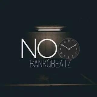 [Music] BankGBeatz – No Time