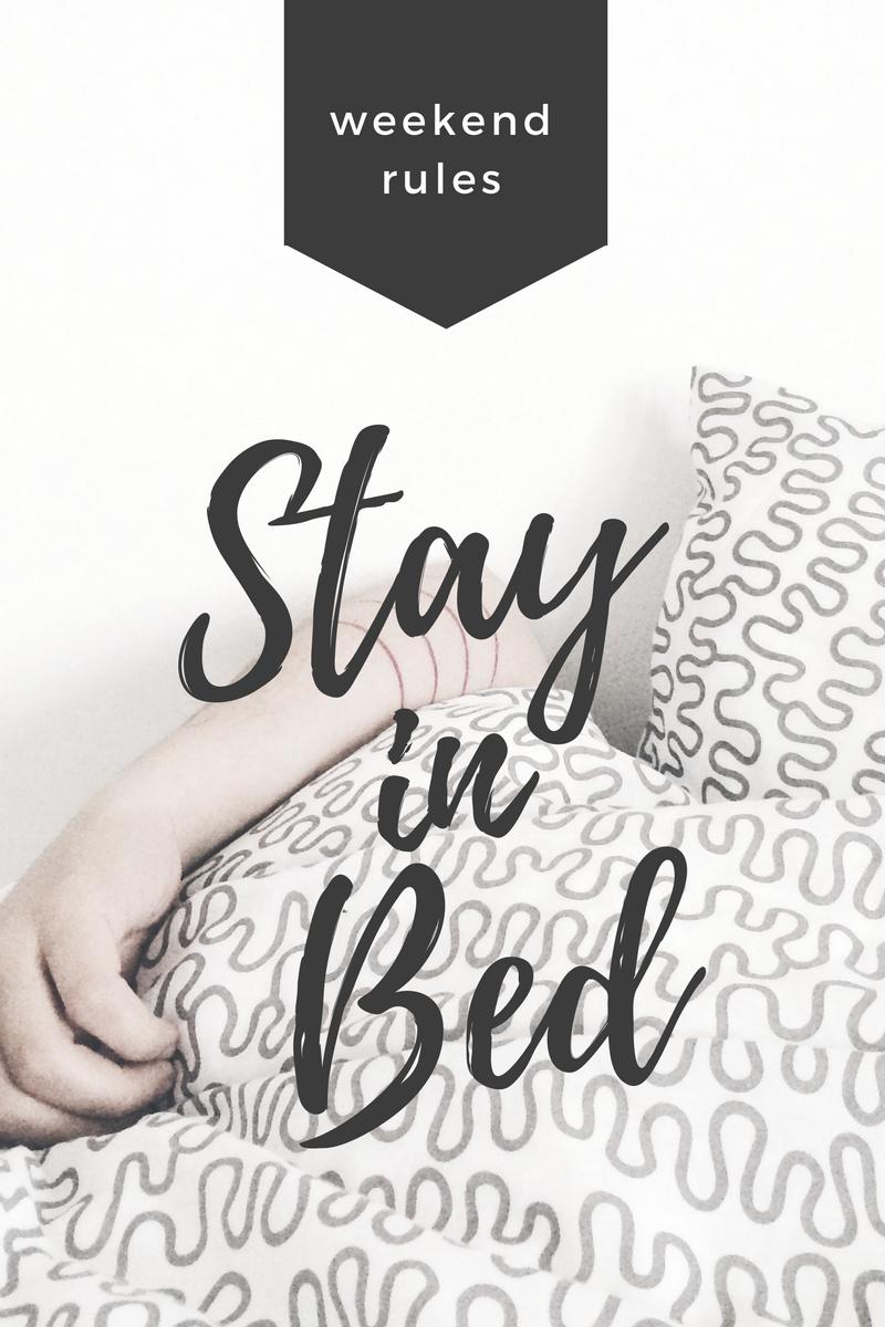 Weekend Blog Hop: Weekend Rules; Stay In Bed!!
