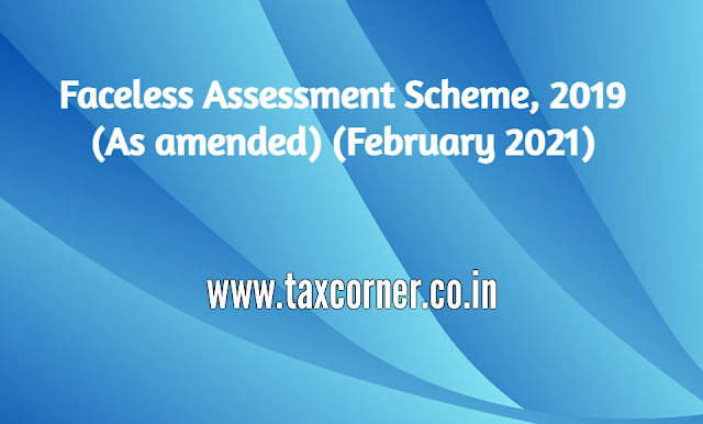 Faceless Assessment Scheme, 2019 (As amended) (February 2021)