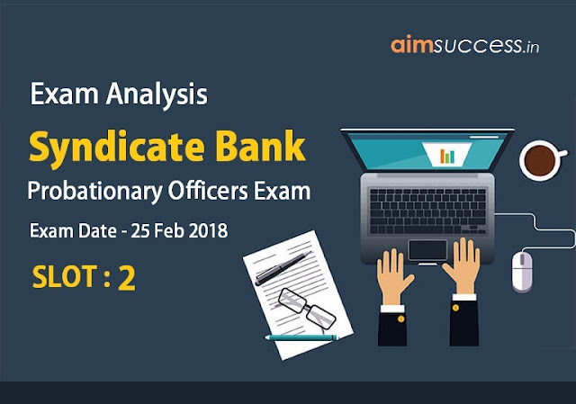 Syndicate Bank PO Exam Analysis 25 Feb 2018 Shift 2