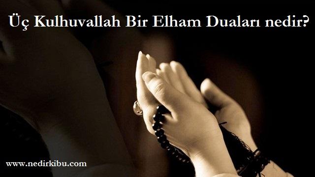 Üç Kulhuvallah Bir Elham Duaları nedir?