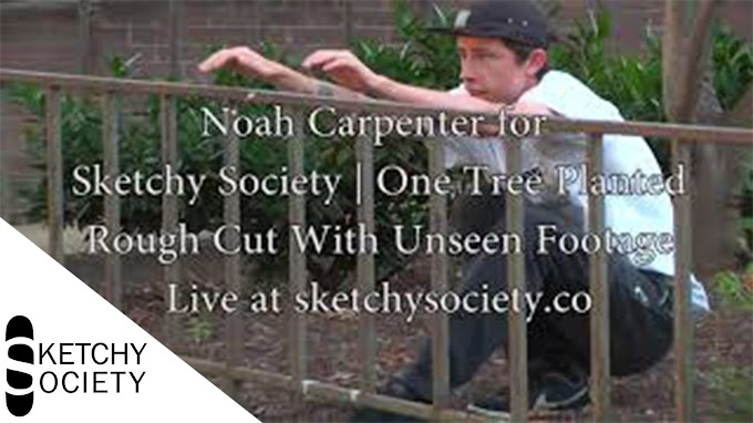 Noah Carpenter for Sketchy Society | One Tree Planted Rough Cut