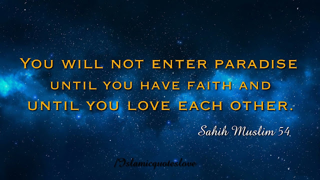 You will not enter Paradise until you loved each other.