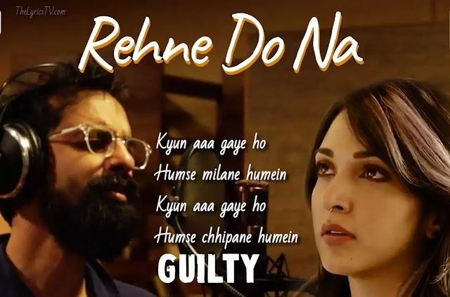 Rehne Do Na Hindi Song Lyrics - Guilty - Kiara Advani - Ankur Tewari