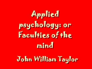 Applied psychology: or Faculties of the mind