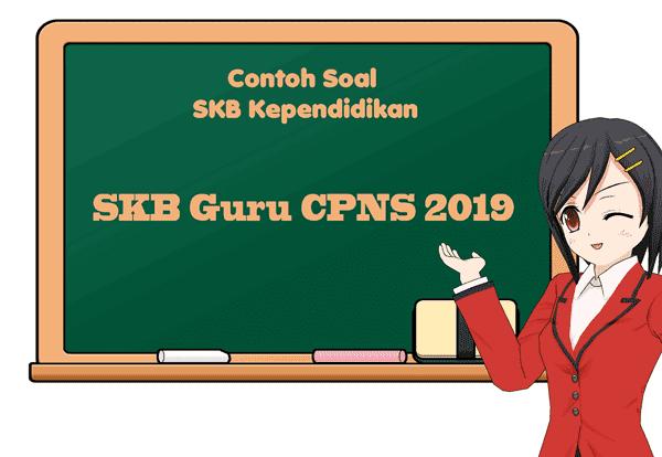 Kisi-kisi Contoh Soal SKB Tenaga Kependidikan - SKB Guru CPNS 2019