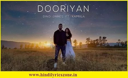 Dooriyan Lyrics,Dooriyanदूरियाँ Lyrics in Hindi~Dino James feat Kaprila, Dooriyan Lyrics Meaning