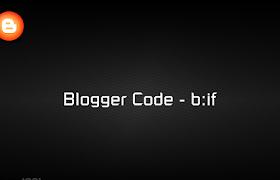 Blogger Code - b:if
