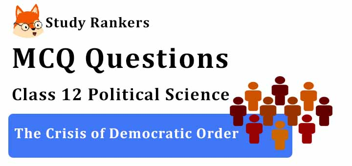 MCQ Questions for Class 12 Political Science: Ch 6 The Crisis of Democratic Order