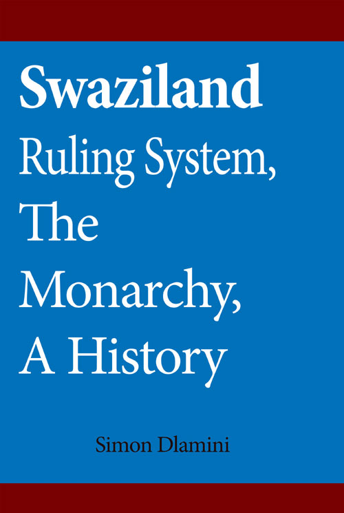 Swaziland Ruling System, The Monarchy, A History by Simon Dlamini