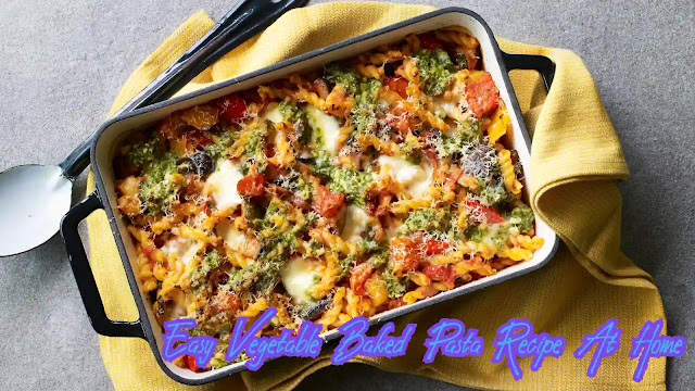 Easy Vegetable Baked Pasta Recipe At Home