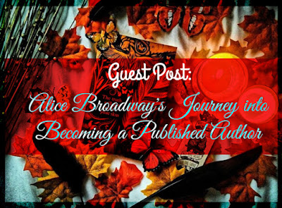 Guest Post: Alice Broadway's Journey into Becoming a Published Author