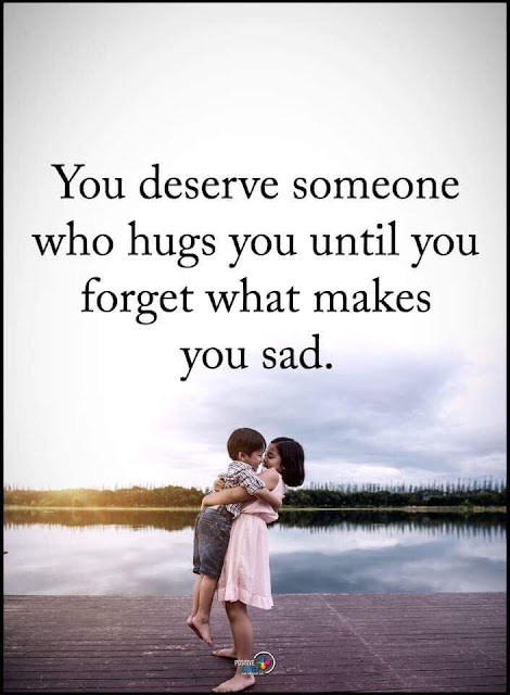 you deserve someone who hugs you until you forget what makes you sad. quote meaning. wisdom of life blog