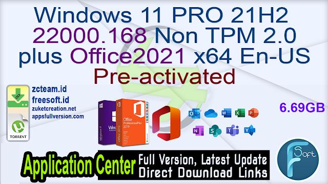Windows 11 PRO 22000.168 21H2 Non TPM 2.0 plus Office2021 x64 En-US Pre-activated