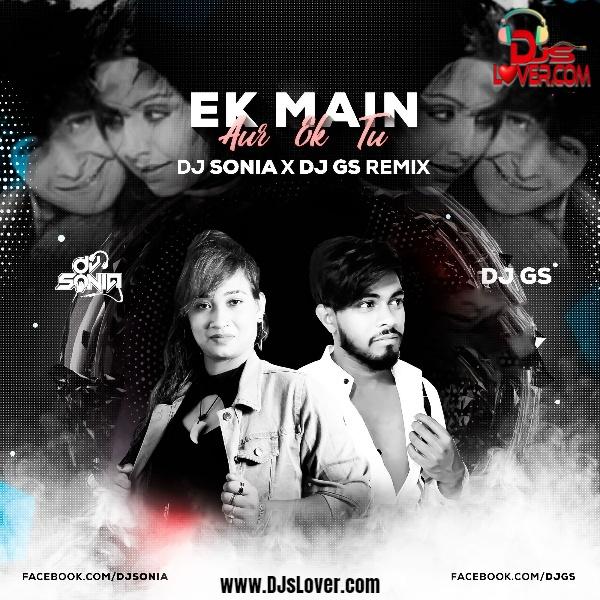Ek Main Aur Ek Tu Remix DJ Sonia X DJ GS mp3 download