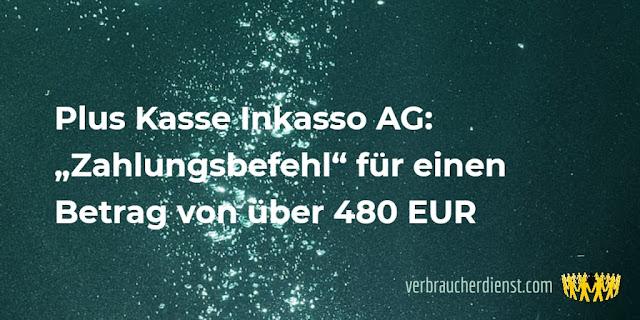 """Titel: Plus Kasse Inkasso AG: """"Zahlungsbefehl"""" für einen Betrag von über 480 EUR"""