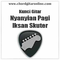 Chord Kunci Gitar Iksan Skuter Nyanyian Pagi