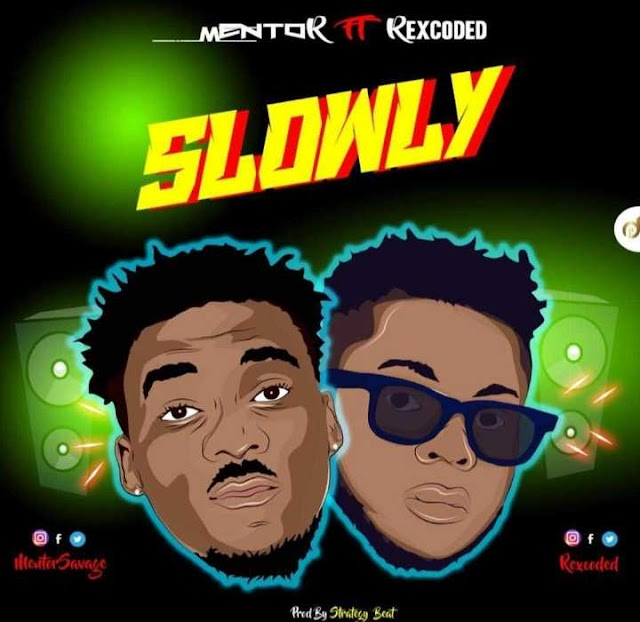 MUSIC: Mentor ft Rexcoded - Slowly (Prod. Sound of Strategy)