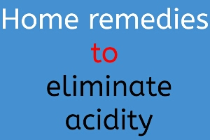 Home remedies to eliminate acidity