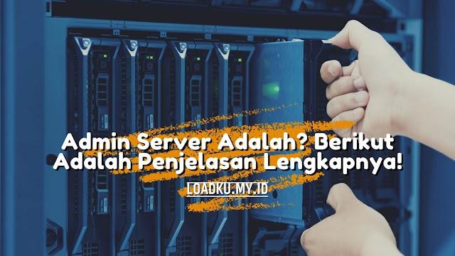 Admin Server Adalah? Berikut Adalah Penjelasan Lengkapnya!