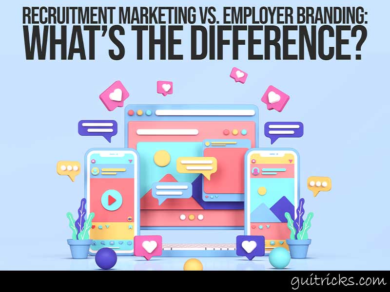 Recruitment Marketing vs. Employer Branding