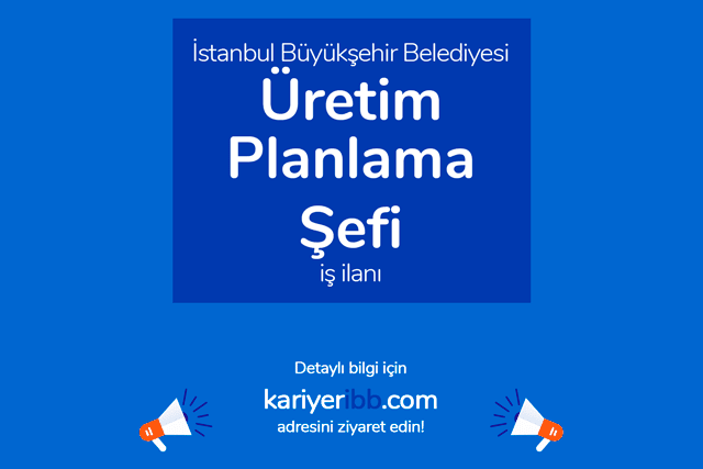 İstanbul Büyükşehir Belediyesi, üretim planlama şefi iş ilanı yayınladı. İBB Kariyer iş ilanına nasıl başvurulur?