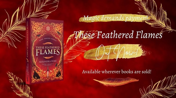 Magic demands payment. These Feathered Flames. Out Now! Available where books are sold!
