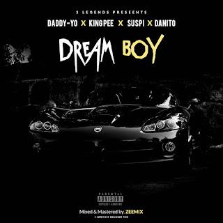 MUSIC: Dream Boy - Daddy_Yo ft Suspi, King_B, Boi_Nito