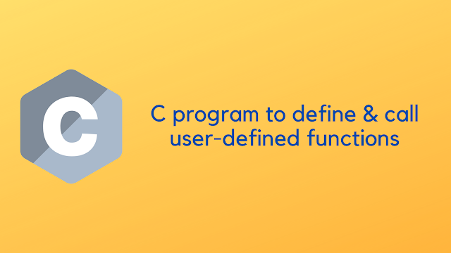 C program to define & call user defined functions