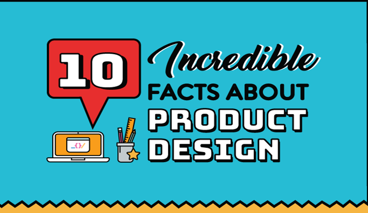 10 Incredible Facts About Product Design