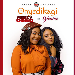 LYRICS: Mercy Chinwo Ft. Glowrie - Onyedikagi