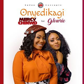 LYRICS: Mercy Chinwo Ft. Glowrie - Onyedikagi