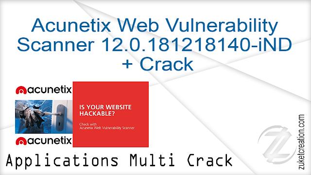 Acunetix Web Vulnerability Scanner 12.0.181218140-iND + Crack    |  75 MB