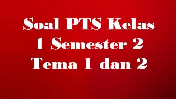 Soal PTS Kelas 1 Semester 2 Tema 5 Subtema 1 dan 2 (Online)