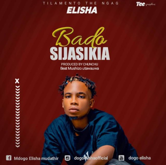AUDIO | DOGO ELISHA - BADO SIJASKIA | DOWNLOAD NOW