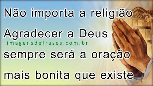 não importa a religião agradecer sempre será a prece mais bonita que existe